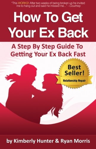 9780989313513: How To Get Your Ex Back - A Step By Step Guide To Getting Your Ex Back Fast