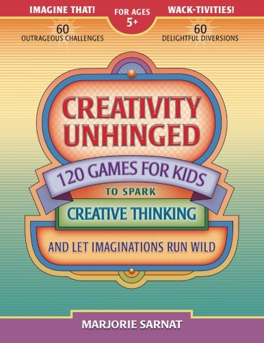 9780989318907: Creativity Unhinged: 120 Games for Kids to Spark Creative Thinking and Let Imaginations Run Wild
