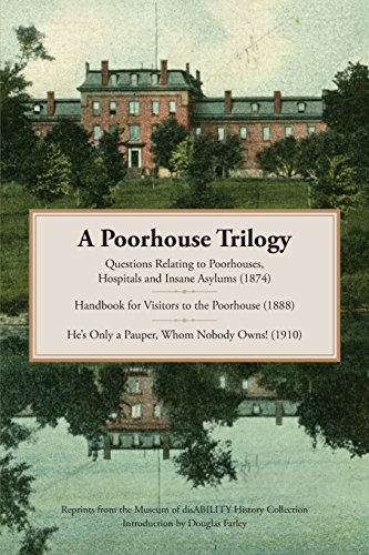 9780989326797: A Poorhouse Trilogy: Questions Relating to Poorhouses, Hospitals and Insane Asylums (1874), Handbook for Visitors to the Poorhouse (1888) and He's Only a Pauper, Whom Nobody Owns! (1910)