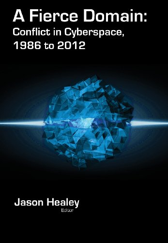 A Fierce Domain: Conflict in Cyberspace, 1986 to 2012: Jason Healey