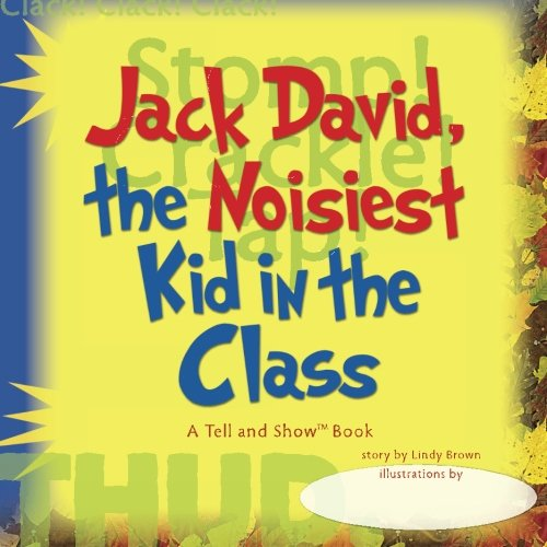 Jack David, The Noisiest Kid in the Class (Tell and ShowTM Books): Brown, Lindy