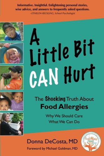 A Little Bit Can Hurt: The Shocking Truth about Food Allergies -- Why We Should Care,What We Can Do...