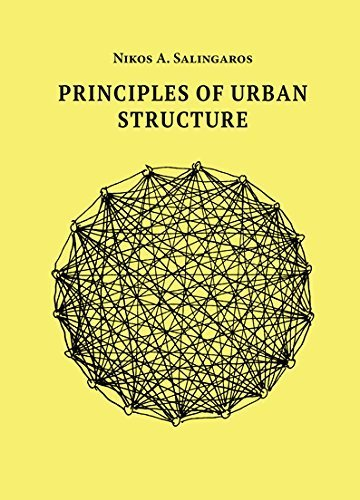 Principles of Urban Structure: Nikos A. Salingaros