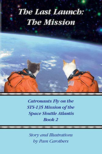 The Last Launch: The Mission: Catronauts Fly on the STS-135 Mission of the Space Shuttle Atlantis: ...