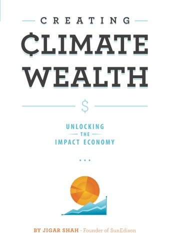 Creating Climate Wealth: Unlocking the Impact Economy: Shah, Jigar