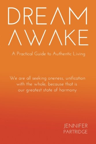 9780989355506: Dream Awake: A Practical Guide to Authentic Living