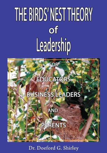 9780989360111: The Birds' Nest Theory of Leadership for Educators, Business Leaders, and Parents