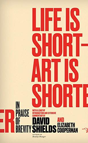 Life Is Short – Art Is Shorter: In Praise of Brevity: Shields, David; Cooperman, Elizabeth