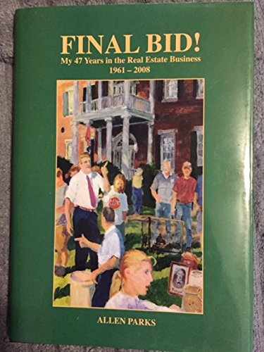 Final Bid - My 47 Years in the Real Estate Business 1961-2008: Allen Parks
