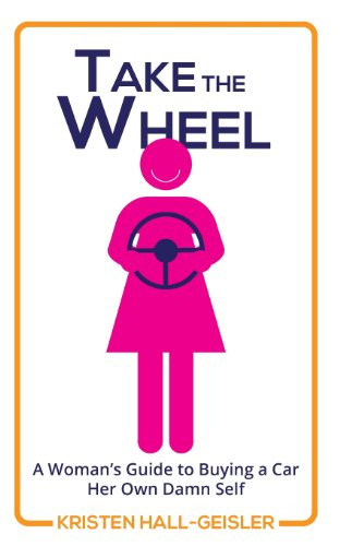 Take the Wheel: A Woman's Guide to: Hall-Geisler, Kristen