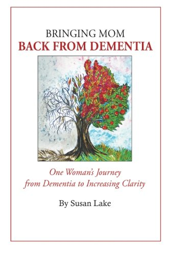 9780989370516: Bringing Mom Back From Dementia: One Woman's Journey from Dementia to Increasing Clarity
