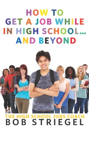9780989372213: How To Get A Job While In High School And Beyond
