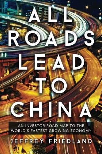 9780989376402: All Roads Lead To China: An Investor Road Map to the World's Fastest Growing Economy