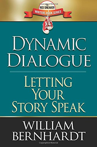 Dynamic Dialogue Letting Your Story Speak The Red Sneaker Writers Books Series: William Bernhardt