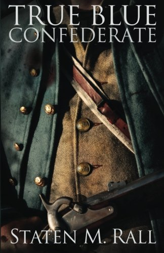 9780989379601: True Blue Confederate: Faith is tested to the limits of the human will during the chaos of love and war in the Civil War Battles of Tennessee.