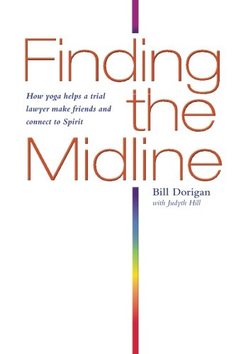 9780989381208: Finding the Midline: How Yoga Helps A Trial Lawyer Make Friends and Connect to Spirit