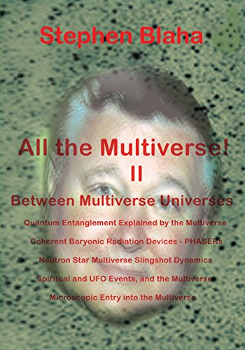9780989382656: All the Multivese! II Between Multiverse Universes; Quantum Entanglement Explained by the Multiverse; Coherent Baryonic Radiation Devices - Phasers; N