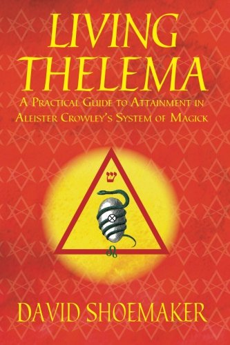Living Thelema: A Practical Guide to Attainment: David Shoemaker
