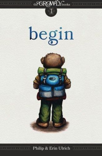 The Growly Books: Begin (Volume 1): Ulrich, Erin; Ulrich, Philip