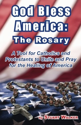 9780989392723: God Bless America: The Rosary: A Tool for Catholics and Protestants to Unite and Pray for the Healing of America