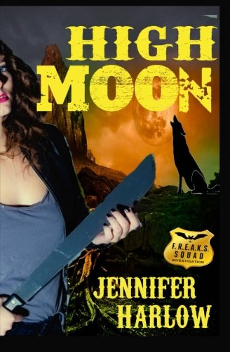 High Moon (A F.R.E.A.K.S. Squad Investigation Series) (Volume 4): Jennifer Harlow