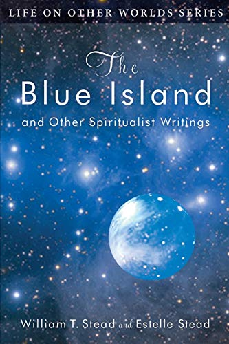BLUE ISLAND (The): And Other Spiritualist Writings