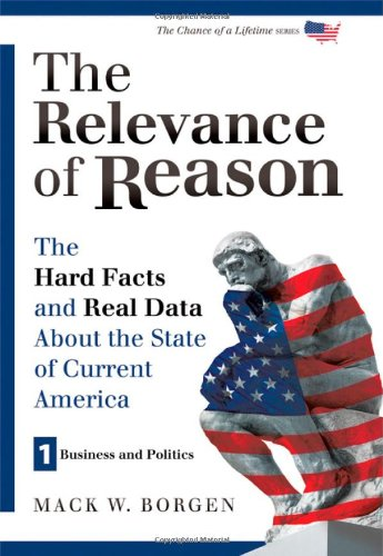 The Relevance of Reason: The Hard Facts and Real Data about the State of Current America: Business ...