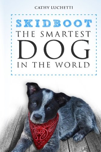 Skidboot The Smartest Dog In The World: Cathy Luchetti