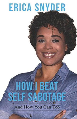 How I Beat Self Sabotage And How You Can Too: Snyder, Erica