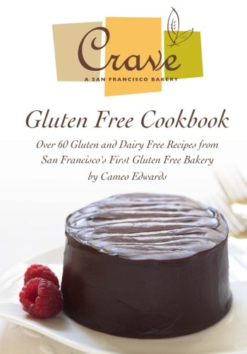 9780989423939: Crave Bakery Gluten Free Cookbook: Over 60 Gluten and Dairy Free Recipes from San Francisco's First Gluten Free Bakery