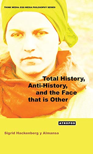 9780989428408: Total History, Anti-History, and the Face That Is Other