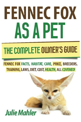 9780989429306: Fennec Fox as a Pet: The Complete Owner's Guide.: Fennec Fox facts, habitat, care, price, breeders, training, laws, diet, cost, health, all covered!