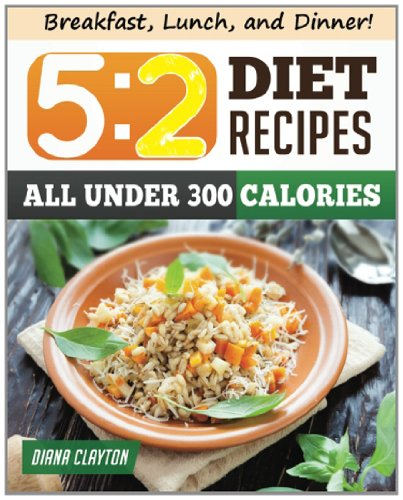 9780989429351: 5:2 Diet Recipes: Healthy, Filling, and Delectable Low Calorie Recipes that You Can Make Now to Lose Weight and Enhance your Health.