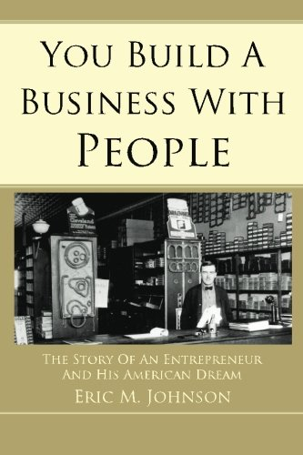 You Build a Business with People: Johnson, Eric M