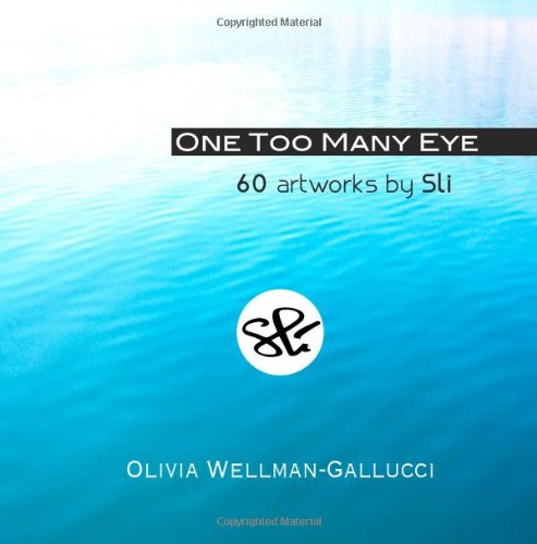 9780989432405: One Too Many Eye: 60 artworks by Sli