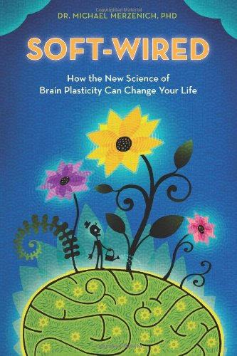 9780989432801: Soft-Wired: How the New Science of Brain Plasticity Can Change Your Life
