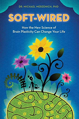 9780989432825: Soft-Wired: How the New Science of Brain Plasticity Can Change Your Life
