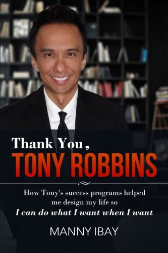 9780989439701: Thank You, Tony Robbins: How Tony's Success Programs Helped Me Design My Life So I Can Do What I Want When I Want