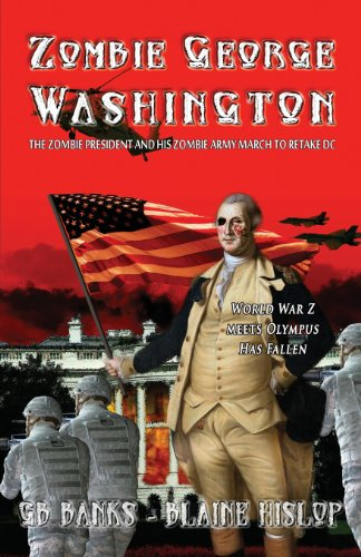 9780989455282: Zombie George Washington: The Zombie President and His Zombie Army March to Retake DC