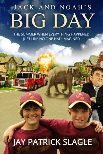 Jack and Noah's Big Day: The Summer When Everything Happened Just Like No One Had Imagined: ...