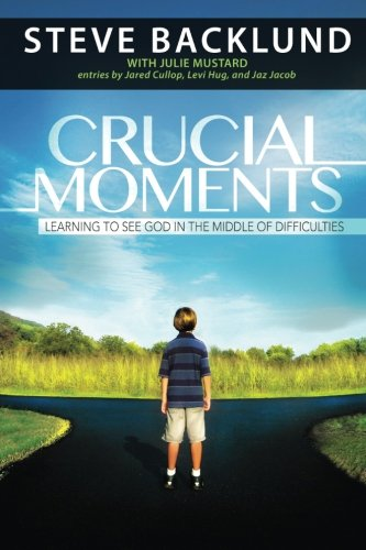 Crucial Moments: Reforming Our Thinking To Accelerate: Backlund, Steve