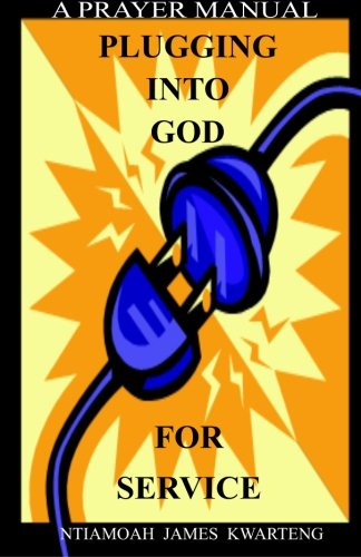 9780989473507: Plugging Into God For Service: A Prayer Manual