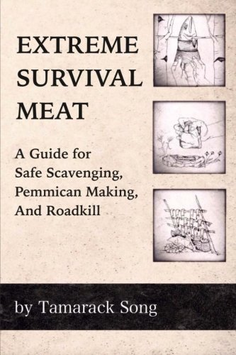 9780989473712: Extreme Survival Meat: A Guide for Safe Scavenging, Pemmican Making, and Roadkill