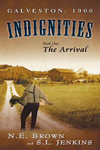 Galveston: 1900: Indignities, Book One: The Arrival: N. E. Brown