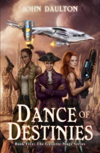 Dance of Destinies (The Galactic Mage Series) (Volume 5): Daulton, John