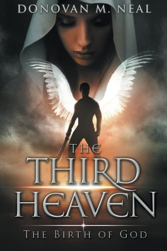 The Third Heaven: The Birth of God: Donovan M Neal