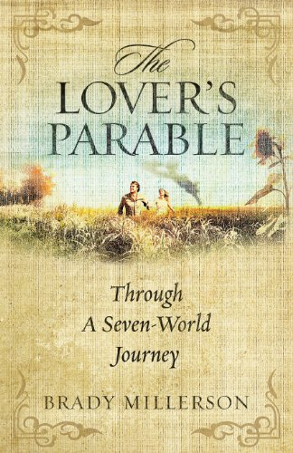The Lovers Parable Through A Seven World Journey: Brady Millerson
