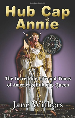9780989499309: Hub Cap Annie: The Incredible Life and Times of America's Hub Cap Queen