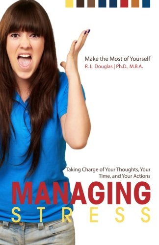 9780989500821: Managing Stress: Taking Charge of Your Thoughts, Your Time, and Your Actions (Make the Most of Yourself) (Volume 5)