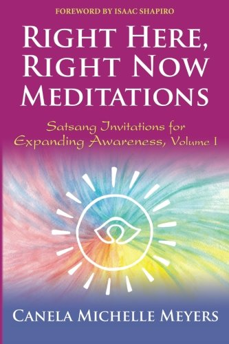 9780989501842: Right Here, Right Now Meditations: Satsang Invitations for Expanding Awareness, Volume 1 (REVISED and UPDATED EDITION)